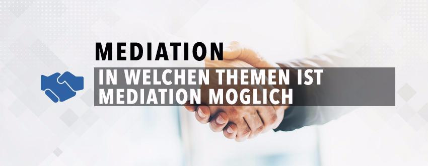In Welchen Themen Ist Mediation Möglich?