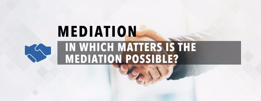 In Which Matters Is The Mediation Possible?