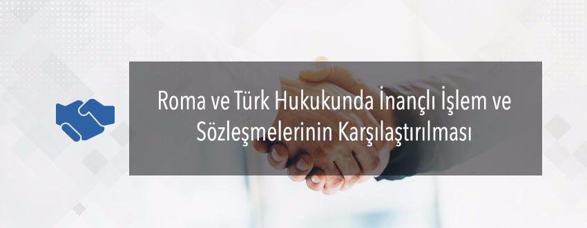 Roma ve Türk Hukukunda İnançlı İşlem ve Vekalet Sözleşmelerinin Karşılaştırılması