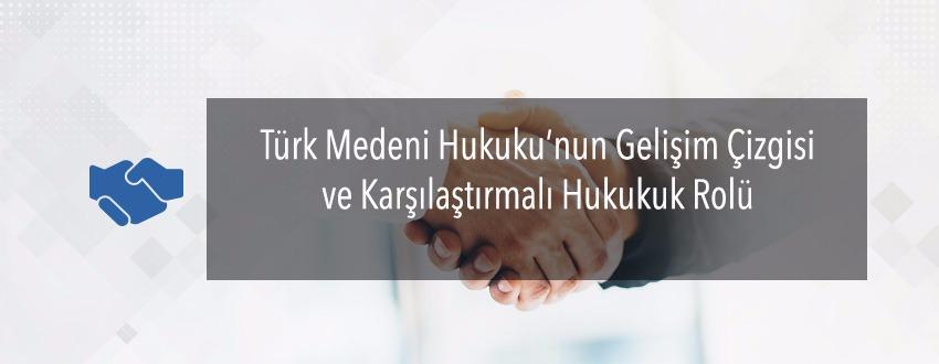 turk-medeni-hukukunun-gelisim-cizgisi-ve-karsilastirmali-hukukun-rolu