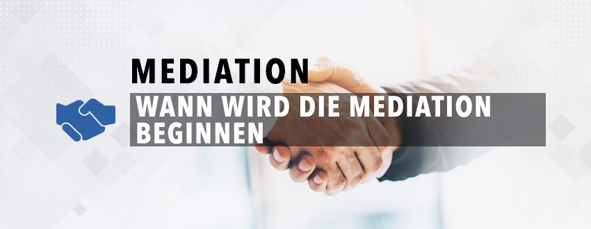 Wann Wird Die Mediation Beginnen?