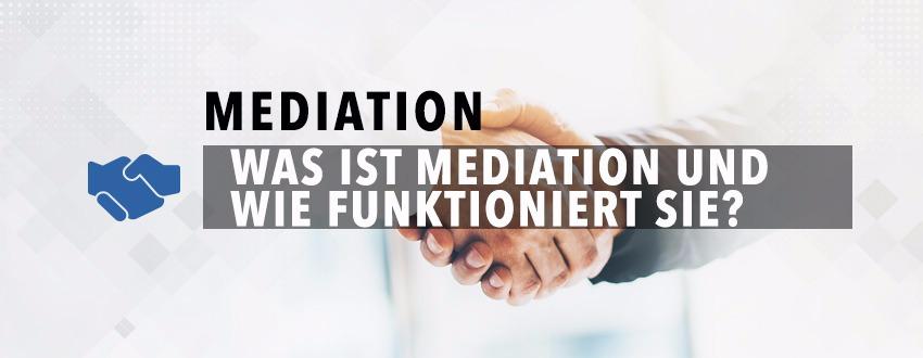 Was Ist Mediation Und Wie Funktioniert Sie?
