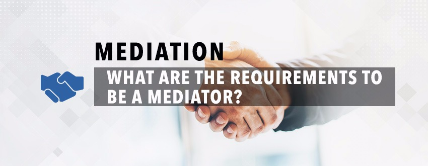 What Are The Requirements To Be A Mediator?