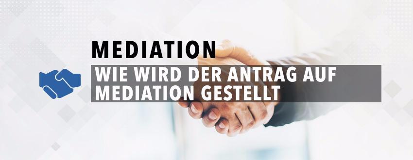 wie-wird-der-antrag-auf-mediation-gestellt